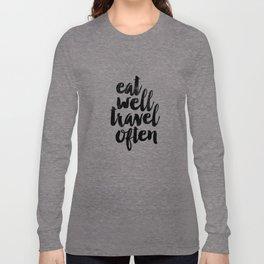 Eat Well Travel Often black and white typography poster black-white design bedroom wall home decor Long Sleeve T-shirt