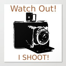 Watch Out, I Shoot Photos! Canvas Print
