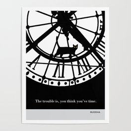 """Buddha """"The trouble is, you think you've time"""" cat literary quote Poster"""