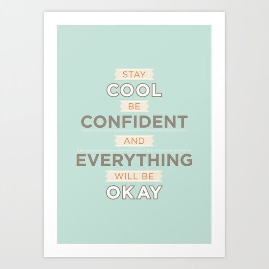 Stay cool and be confident Art Print