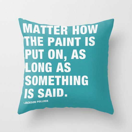 It Doesn't Matter how the Paint is put on, as long as Something is Said. Throw Pillow