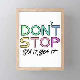 Don't Stop Get It Get It Framed Mini Art Print