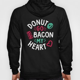 Donut Go Bacon My Heart Hoody