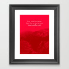 Trust in the Lord forever, for in God the Lord we have an everlasting rock Framed Art Print
