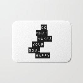 Do What Makes your soul Happy Quote Badematte