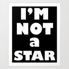 I'm Not a Star Art Print