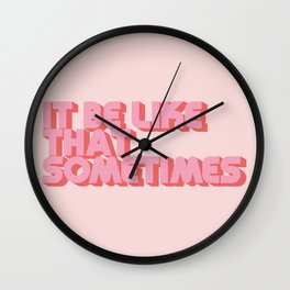 It Be Like That Sometimes - Pink Wall Clock