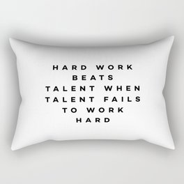 Hard work beats talent when talent fails to work hard Rectangular Pillow