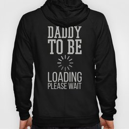Baby Announcement Daddy to Be Loading Please Wait Hoody