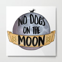 No Dogs on the Moon Metal Print