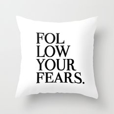 Follow Your Fears Throw Pillow