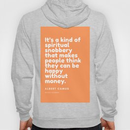 It's a kind of spiritual snobbery that makes people think they can be happy without money. Hoody