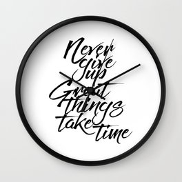 MOTIVATIONAL POSTER - Never Give Up Great Things Take Time, Take Time Wall Clock