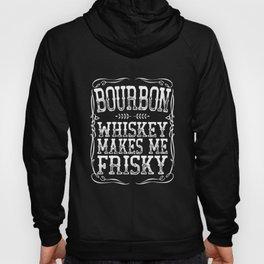 Bourbon Whiskey Makes Me Frisky White Sassy Girl Hoody