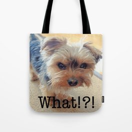Yorkie | Dogs | Terrier | Pets | Humor | What!?! (with text) Tote Bag