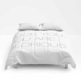Fuck you, you are glorious Comforters
