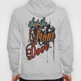 shut the Front Door Hoody