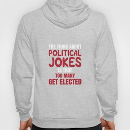 Funny Political Jokes Design- The Thing About Political Jokes Is That Too Many Get Elected Hoody