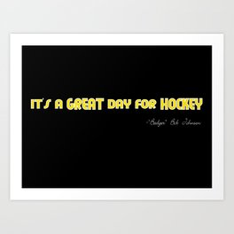 It's a Great day for Hockey - Badger Bob Johnson on black Art Print