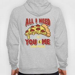 All I need is you, me and pizza Hoody