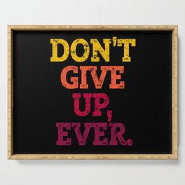 DON'T GIVE UP, EVER. Serving Tray