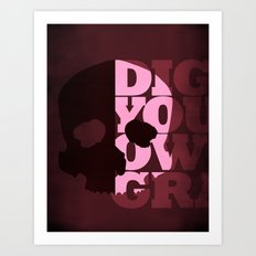 Dig Your Own Grave Art Print