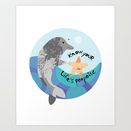 Know Your Life's Porpoise Art Print