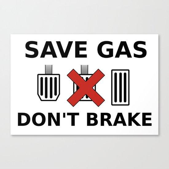 Save Gas, Don't Brake Canvas Print