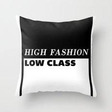 High Fashion Low Class Throw Pillow