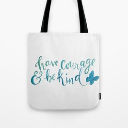 Have Courage and Be Kind - Cinderella quote Tote Bag