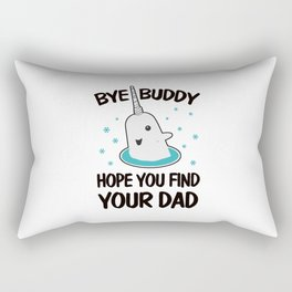 Bye Buddy hope you find your dad ugly Rectangular Pillow
