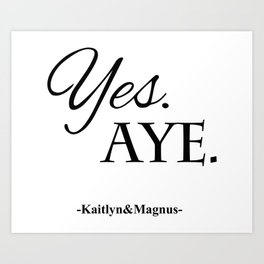 Yes. Aye. Art Print