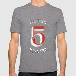 I'll Be There in 5 Minutes T-shirt