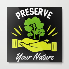 Preserve Your Nature Metal Print