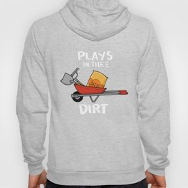 Plays In The Dirt - Funny Gardening Gift Hoody
