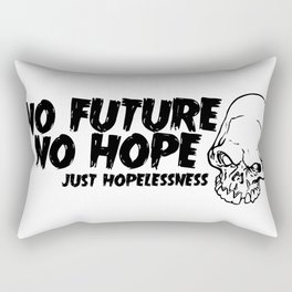 There Ain't No Future And There Ain't No Hope Rectangular Pillow