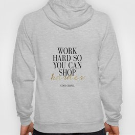Work Hard So You Can Shop Harder,Gift For Her,Women Gift,Girly Print,Girls Room Decor,Fashion Print, Hoody