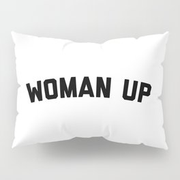 Woman Up Funny Quote Pillow Sham