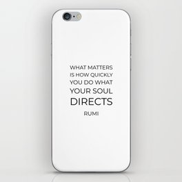 What matters is how quickly you do what your soul directs  - Rumi motivation quote iPhone Skin