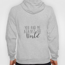 You and Me Against The World, Home decor, Gold Foil Print, INSTANT download, Inspirational Quote, Wa Hoody