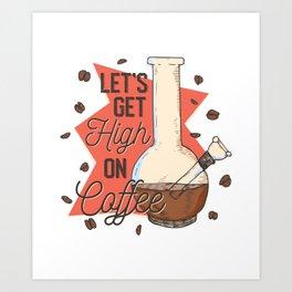 High On Coffee Art Print