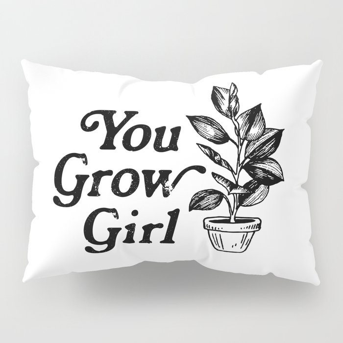You Grow Girl Pillow Sham