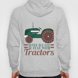"""""""Never Too Old To Play With Tractors"""" Tee design made for everyone!  Hoody"""