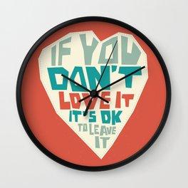 If you don't love it, it's Ok to leave it Wall Clock