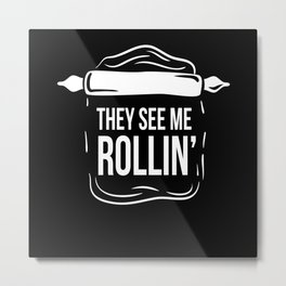 They See Me Rollin Cake Baking Bakers Metal Print