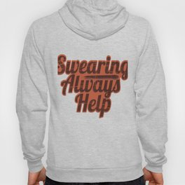 "Fan of Swearing? This ""Swearing Always help"" Funny, simple yet eye-catching design is made  for you! Hoody"