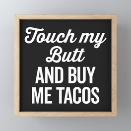 Touch My Butt Funny Quote Framed Mini Art Print