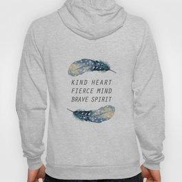 Kind Heart. Fierce Mind. Brave Spirit. Feathers Hoody