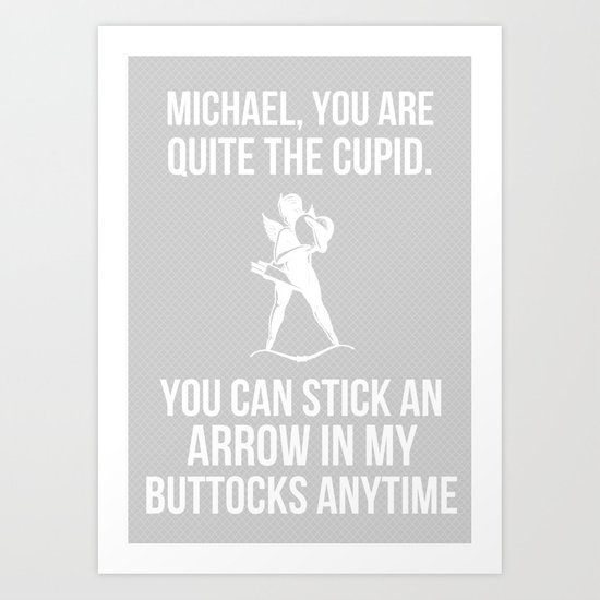 """You can stick an arrow in my buttocks"" Art Print"