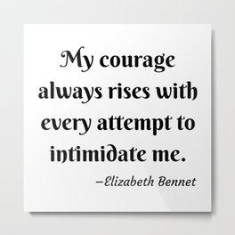 Elizabeth Bennet Courage Quote Pride and Prejudice Jane Austen Metal Print